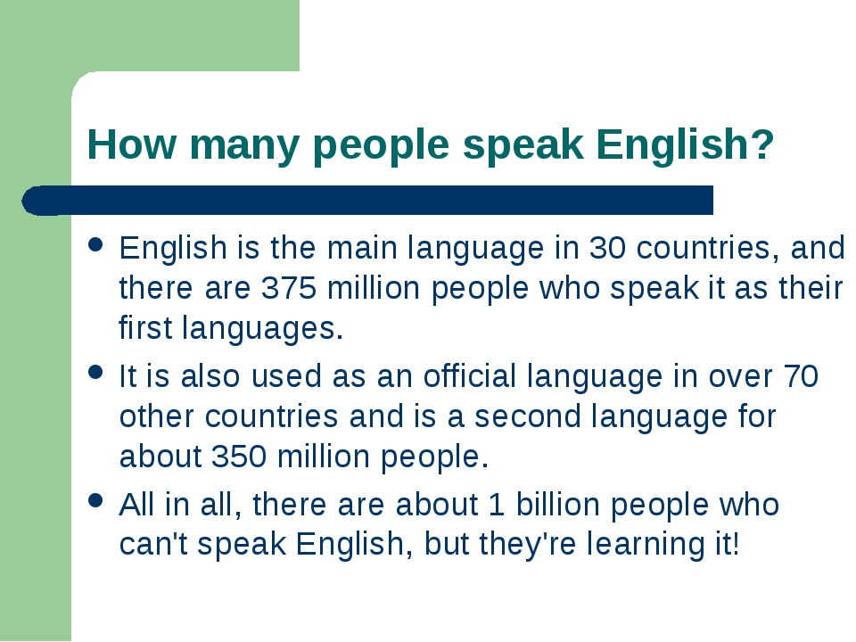 How many people speak English? English is the main language in 30 countries,...