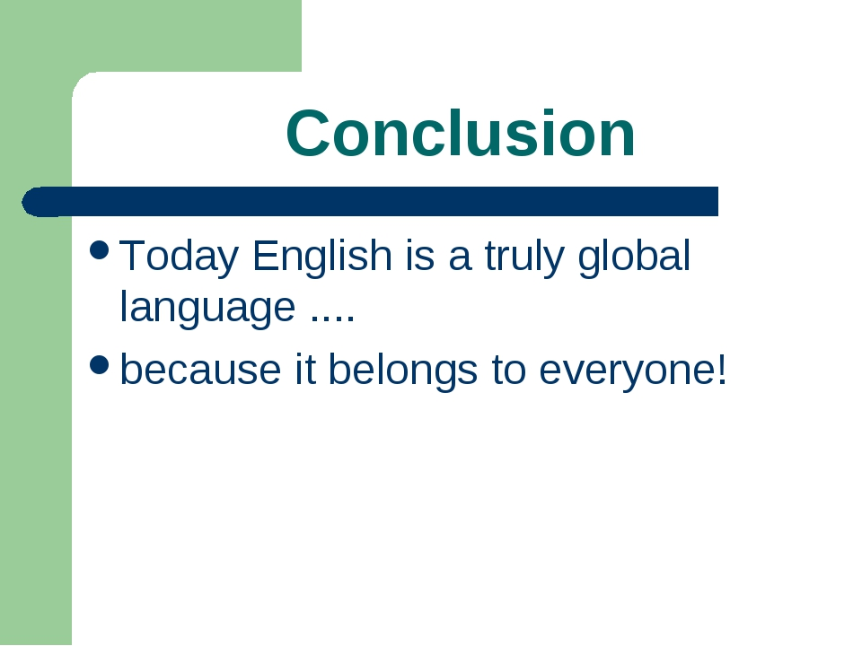 Conclusion Today English is a truly global language .... because it belongs...