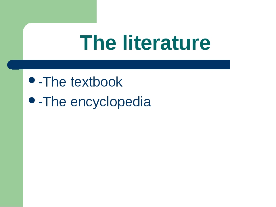 The literature -The textbook -The encyclopedia