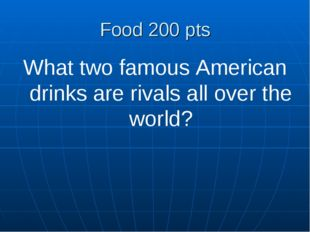 Food 200 pts What two famous American drinks are rivals all over the world?