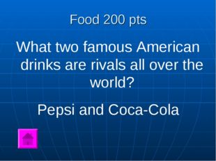 Food 200 pts What two famous American drinks are rivals all over the world? P
