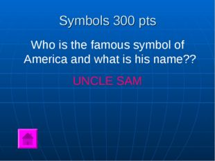 Symbols 300 pts Who is the famous symbol of America and what is his name?? UN