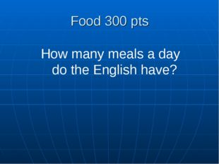 Food 300 pts How many meals a day do the English have?