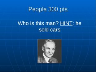 People 300 pts Who is this man? HINT: he sold cars