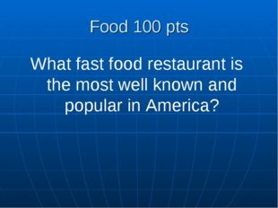 Food 100 pts What fast food restaurant is the most well known and popular in