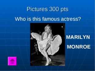 Pictures 300 pts Who is this famous actress? MARILYN MONROE