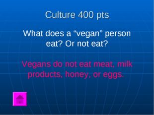 "Culture 400 pts What does a ""vegan"" person eat? Or not eat? Vegans do not eat"