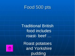 Food 500 pts Traditional British food includes roast- beef … Roast potatoes a