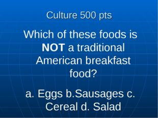 Culture 500 pts Which of these foods is NOT a traditional American breakfast