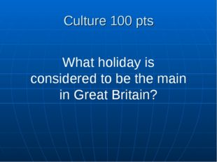 Culture 100 pts What holiday is considered to be the main in Great Britain?