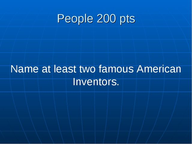 People 200 pts Name at least two famous American Inventors.