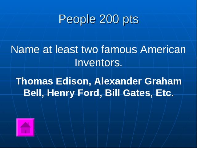 People 200 pts Name at least two famous American Inventors. Thomas Edison, Al...