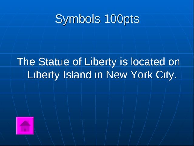 Symbols 100pts The Statue of Liberty is located on Liberty Island in New York...