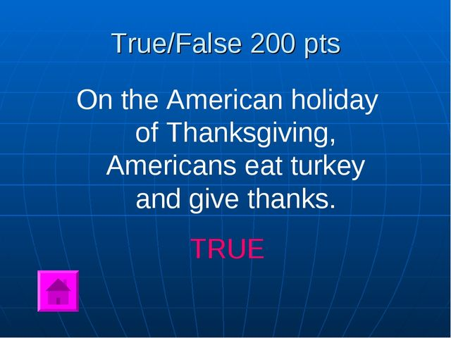 True/False 200 pts On the American holiday of Thanksgiving, Americans eat tur...