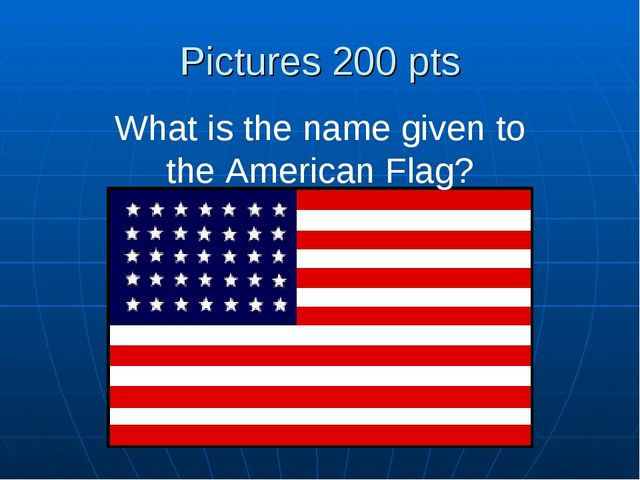 Pictures 200 pts What is the name given to the American Flag?