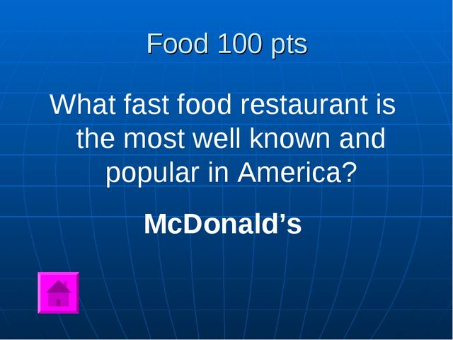 Food 100 pts What fast food restaurant is the most well known and popular in...