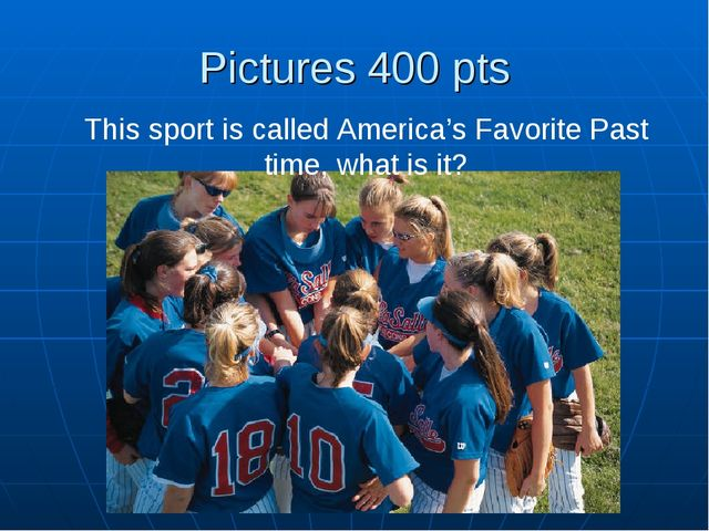 Pictures 400 pts This sport is called America's Favorite Past time, what is it?
