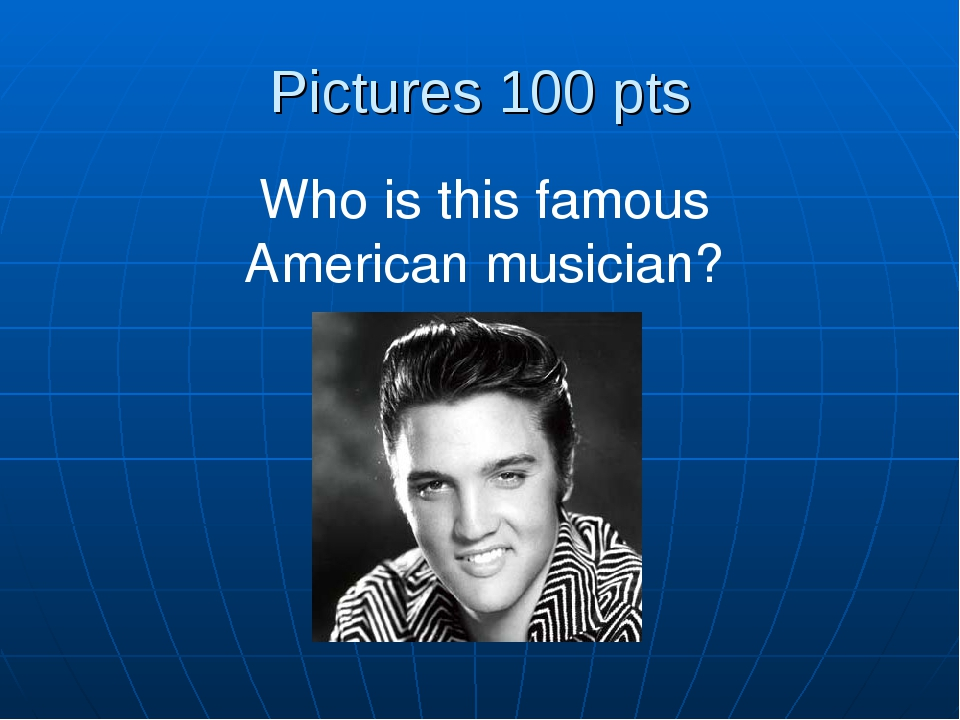 Pictures 100 pts Who is this famous American musician?