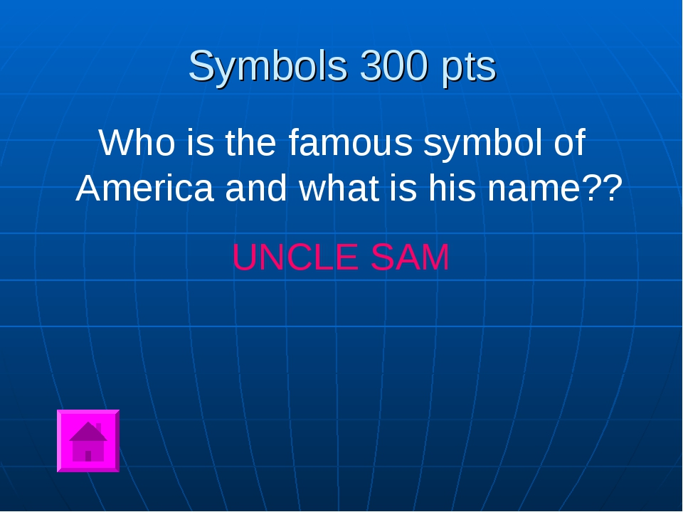 Symbols 300 pts Who is the famous symbol of America and what is his name?? UN...