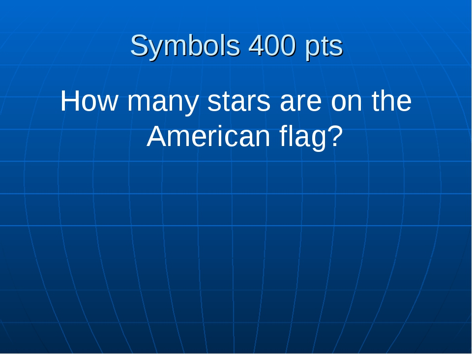 Symbols 400 pts How many stars are on the American flag?