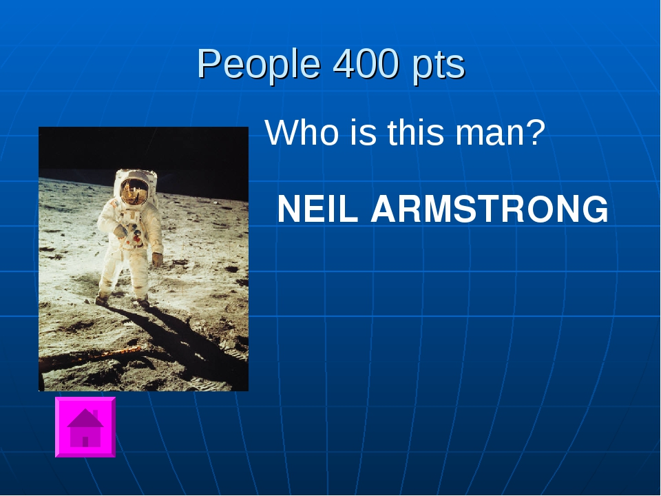 People 400 pts Who is this man? NEIL ARMSTRONG