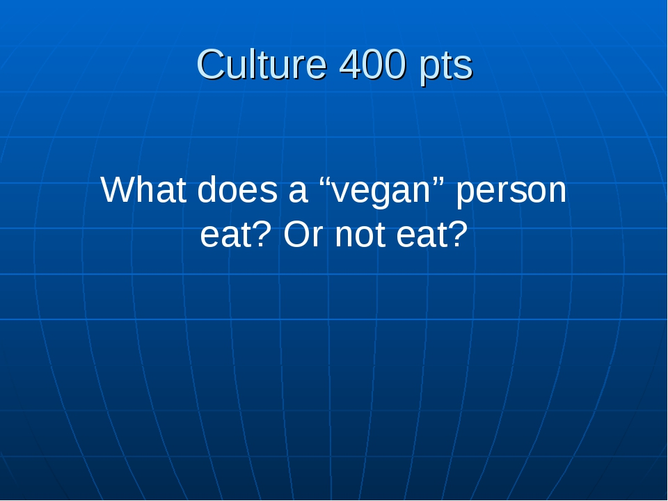 "Culture 400 pts What does a ""vegan"" person eat? Or not eat?"