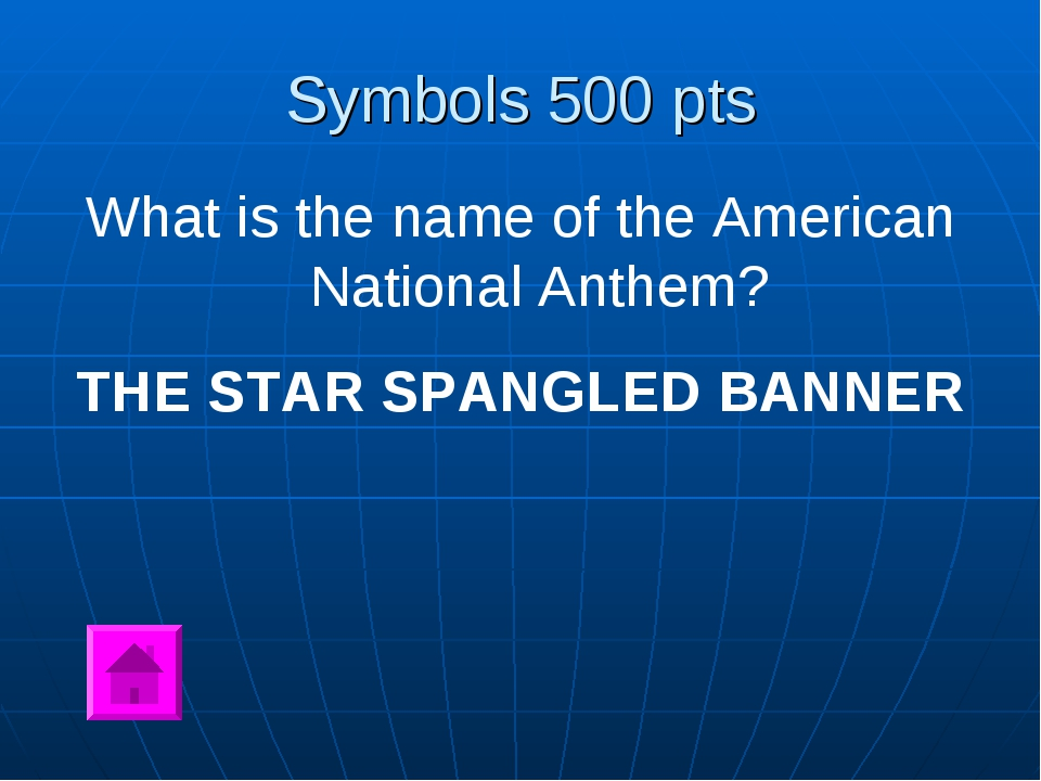Symbols 500 pts What is the name of the American National Anthem? THE STAR SP...