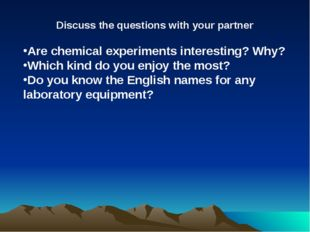Discuss the questions with your partner Are chemical experiments interesting?