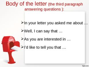 Body of the letter (the third paragraph answering questions ): In your letter