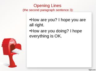 Opening Lines (the second paragraph sentence 3): How are you? I hope you are
