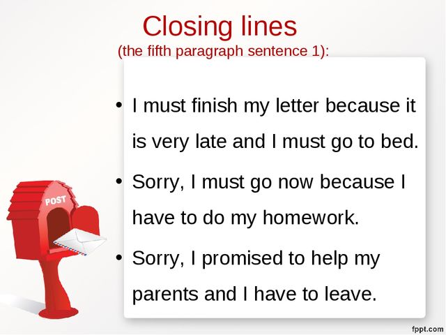Closing lines (the fifth paragraph sentence 1): I must finish my letter becau...
