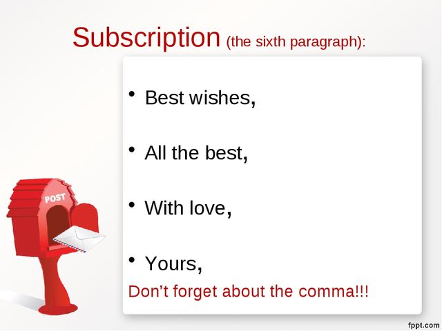 Subscription (the sixth paragraph): Best wishes, All the best, With love, You...