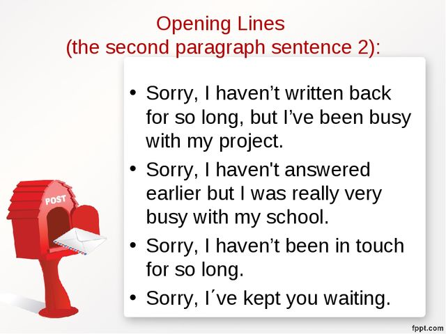 Opening Lines (the second paragraph sentence 2): Sorry, I haven't written bac...