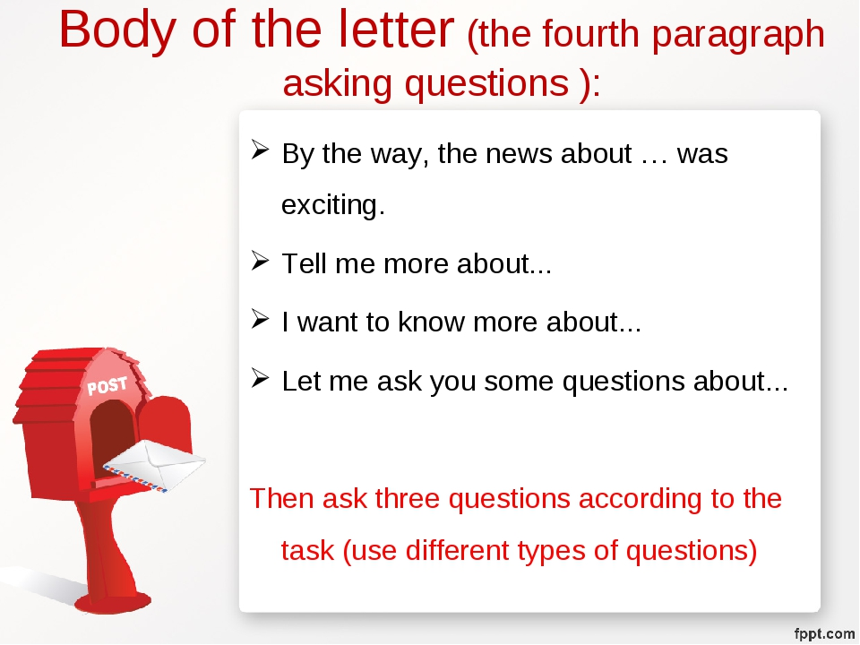 Body of the letter (the fourth paragraph asking questions ): By the way, the...