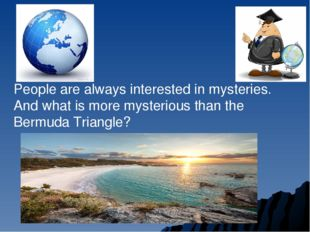 People are always interested in mysteries. And what is more mysterious than t