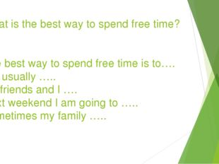 What is the best way to spend free time? The best way to spend free time is t