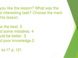 Do you like the lesson? What was the most interesting task? Choose the mark f