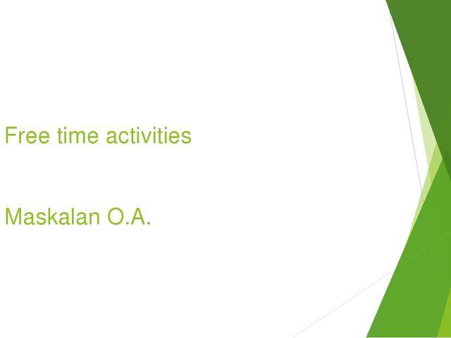 Free time activities Maskalan O.A.