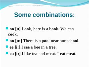 Some combinations: oo [u] Look, here is a book. We can cook. oo [u:] There is