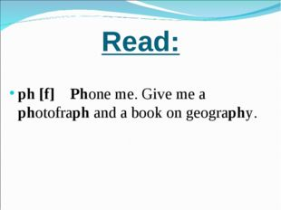 Read: ph [f] Phone me. Give me a photofraph and a book on geography.