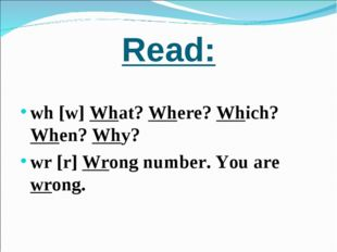 Read: wh [w] What? Where? Which? When? Why? wr [r] Wrong number. You are wrong.