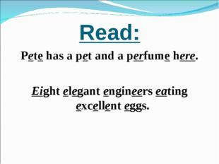 Read: Pete has a pet and a perfume here. Eight elegant engineers eating excel