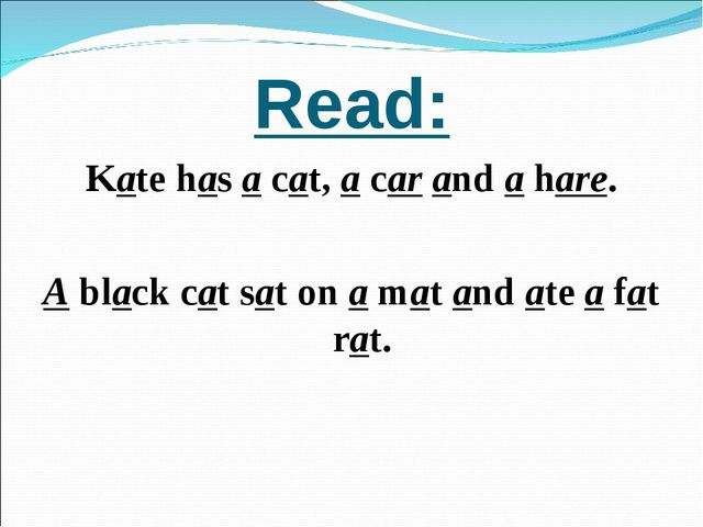 Read: Kate has a cat, a car and a hare. A black cat sat on a mat and ate a fa...