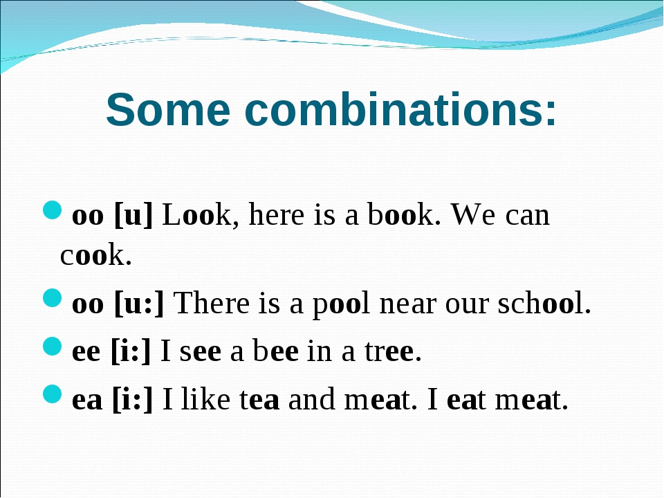 Some combinations: oo [u] Look, here is a book. We can cook. oo [u:] There is...