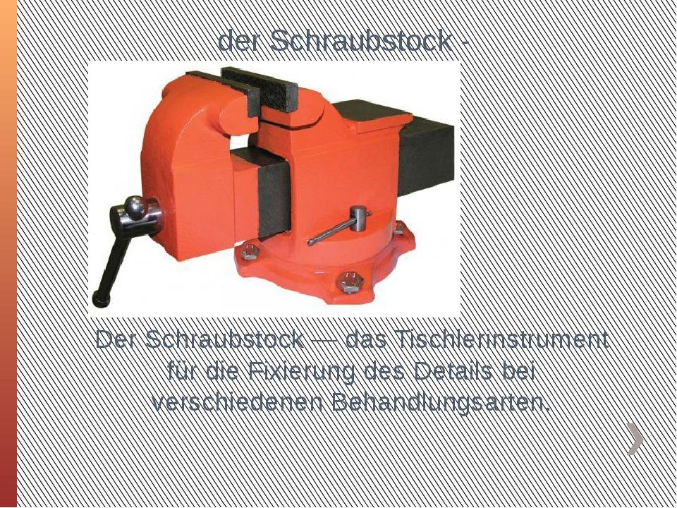 der Schraubstock - Тиски Der Schraubstock — das Tischlerinstrument für die Fi...
