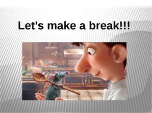Let's make a break!!!