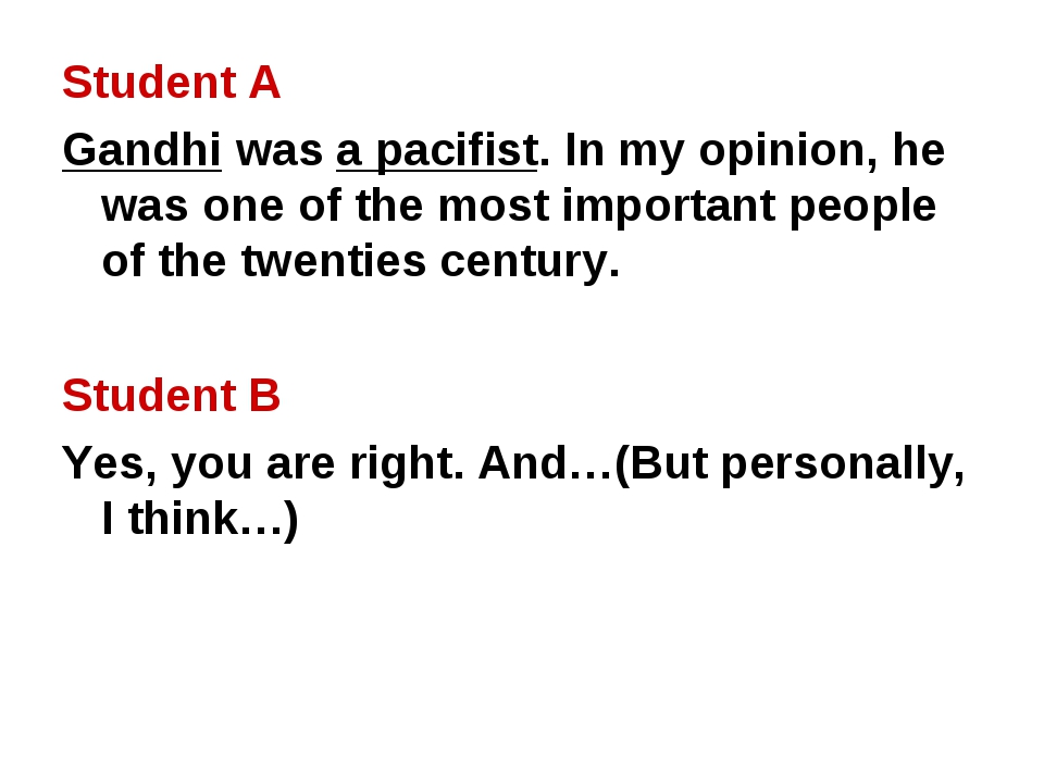 Student A Gandhi was a pacifist. In my opinion, he was one of the most import...
