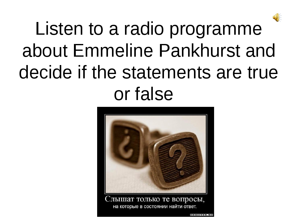 Listen to a radio programme about Emmeline Pankhurst and decide if the statem...