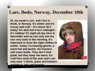 Lars, Bodo, Norway, December 18th Hi, my name's Lars and I live in Bodo, in N