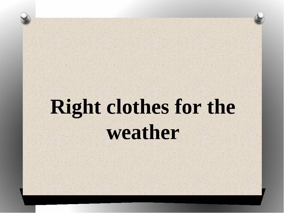 Right clothes for the weather